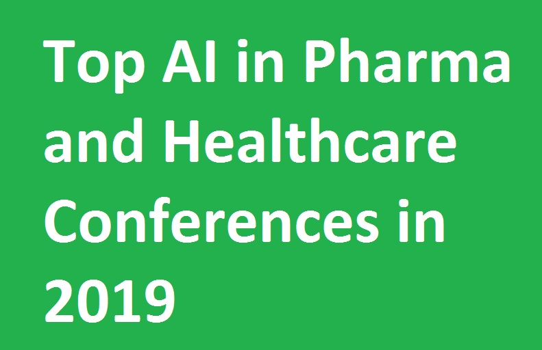 Top AI in Pharma and Healthcare Conferences in 2019 You Can't Miss