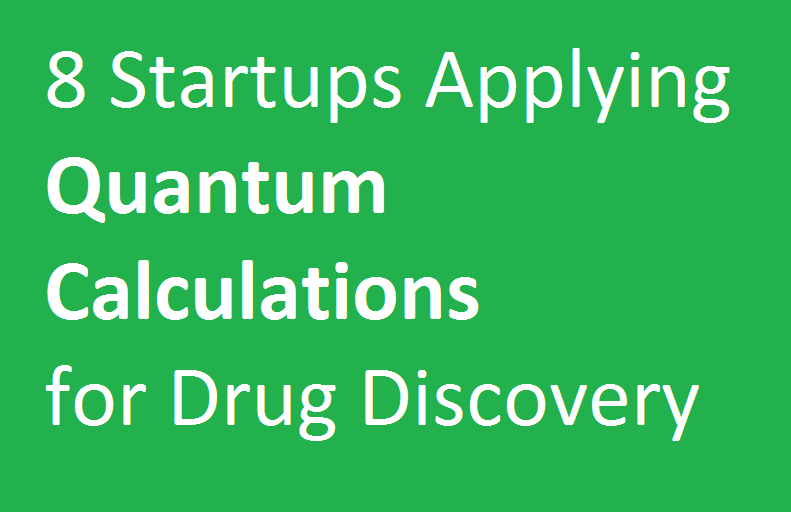 8 Startups Using Quantum Theory To Accelerate Drug Discovery