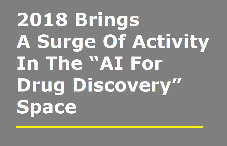"2018 Brings A Surge Of Activity In The ""AI For Drug Discovery"" Space"