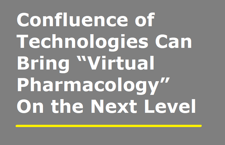 "Confluence of Technologies Can Bring ""Virtual Pharmacology"" to the Next Level"