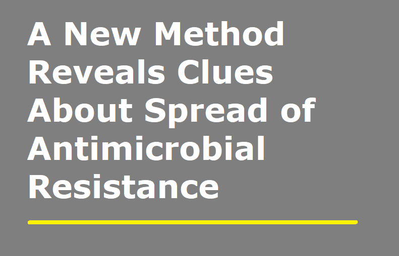 A New Method Reveals Clues About Spread of Antimicrobial Resistance