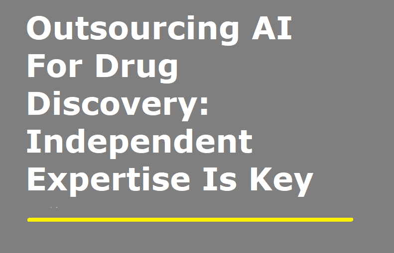 Outsourcing AI For Drug Discovery: Independent Expertise Is Key To Avoid Overhyped Claims