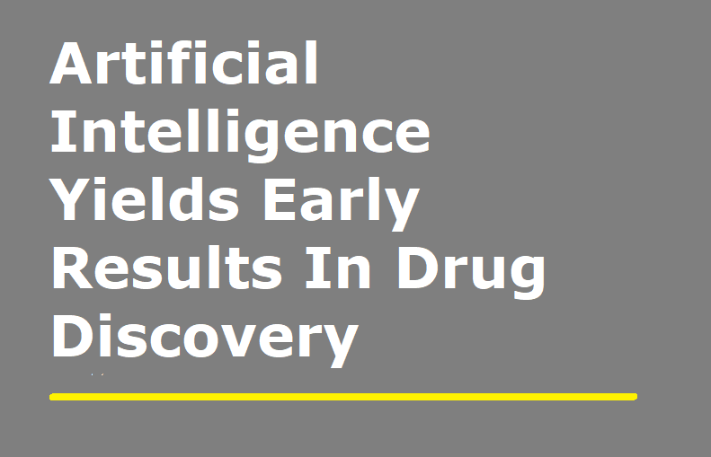 Artificial Intelligence Yields Early Results in Drug Discovery