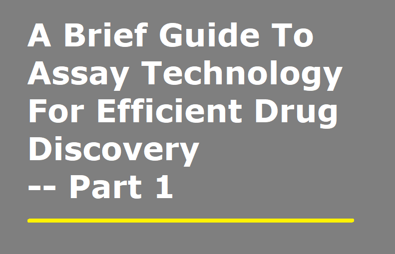 A Brief Guide To Assay Technology For Efficient Drug Discovery -- Part 1