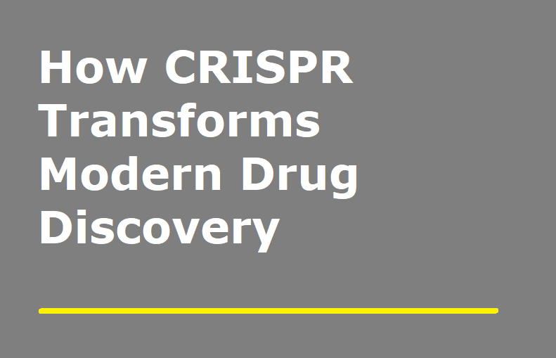 How CRISPR Transforms Modern Drug Discovery
