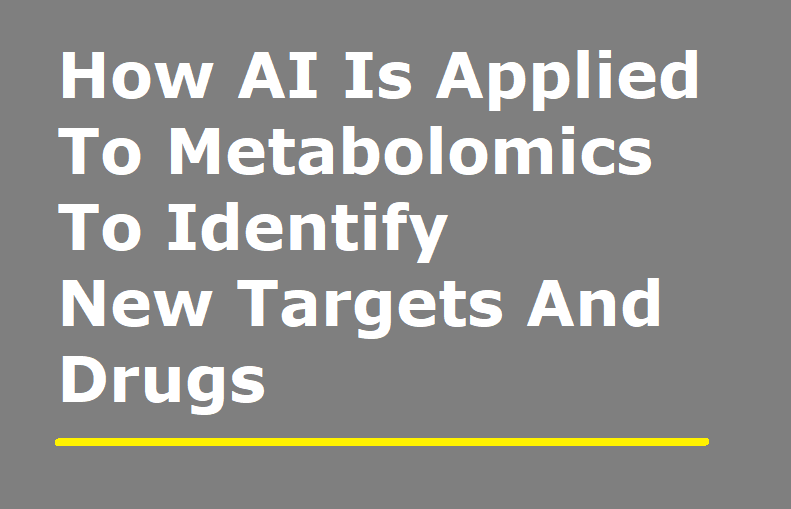 How AI Is Applied To Metabolomics To Identify New Targets And Drugs