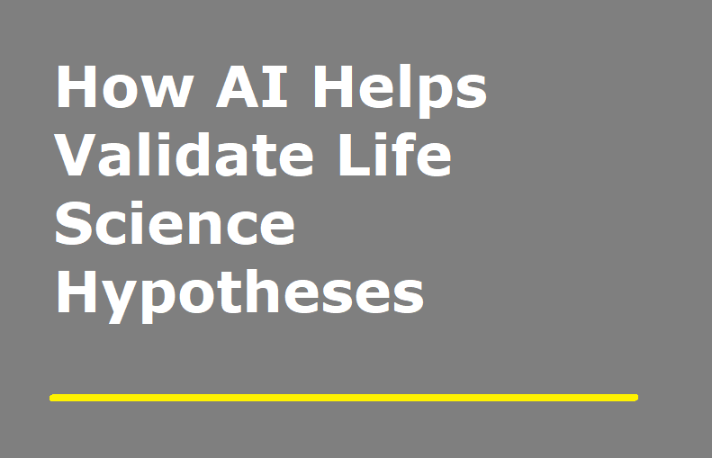 How AI Helps Validate Life Science Hypotheses