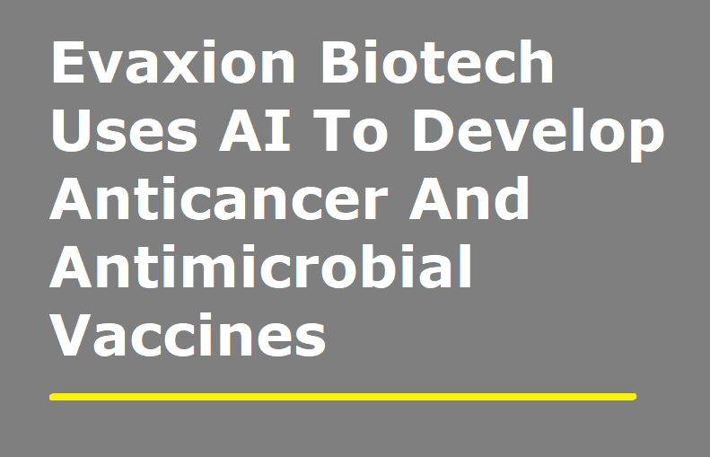 Evaxion Biotech Uses AI To Develop Anticancer And Antimicrobial Vaccines