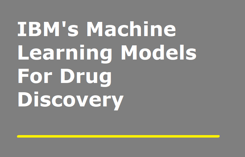 IBM's Machine Learning Models For Drug Discovery