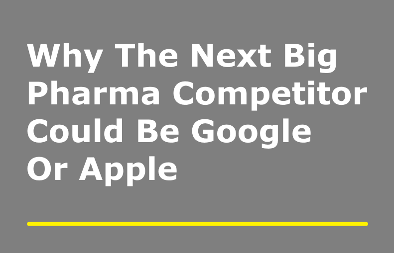 The Growth Imperative: Why The Next Big Pharma Competitor Could Be Google Or Apple