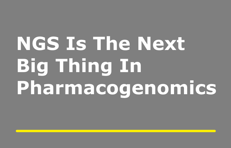 Next-Generation Sequencing Is The Next Big Thing In Pharmacogenomics