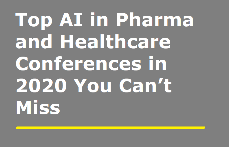 Top AI in Pharma and Healthcare Conferences in 2020 You Can't Miss