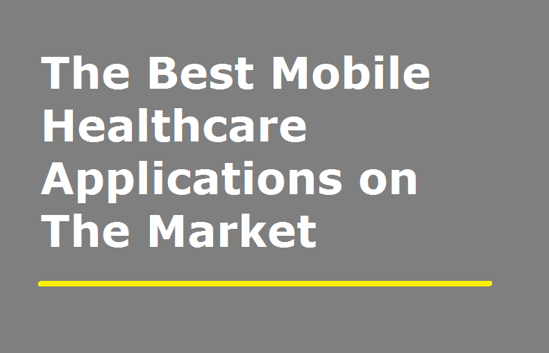 The Best Mobile Healthcare Applications On The Market