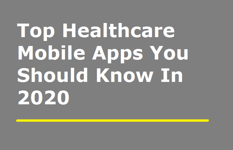 Top Healthcare Mobile Apps You Should Know In 2020