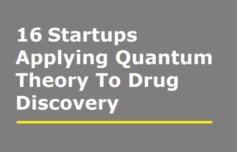 16 Startups Using Quantum Theory To Accelerate Drug Discovery