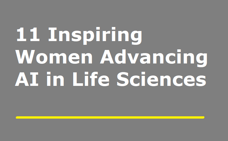11 Inspiring Women Advancing Artificial Intelligence In Life Sciences