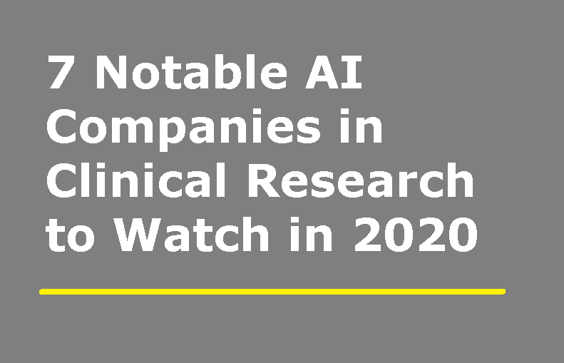 7 Notable AI Companies in Clinical Research to Watch in 2020