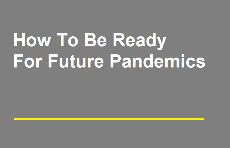 How To Be Ready For Future Pandemics?