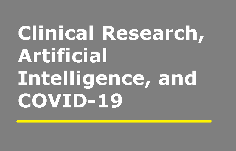 Clinical Research, Artificial Intelligence, and COVID-19