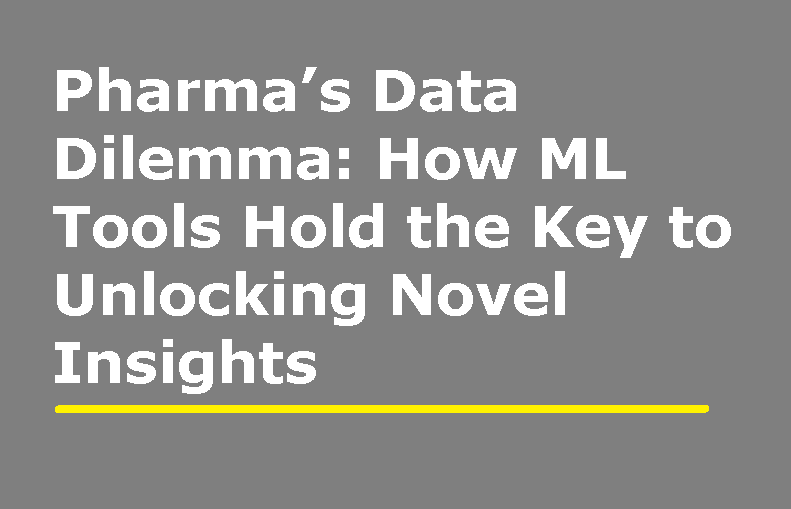 Pharma's Data Dilemma: How Machine-Learning Tools Hold the Key to Unlocking Novel Insights